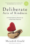 Deliberate Acts of Kindness: A Field Guide to Service as a Spiritual Practice