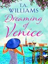 Dreaming of Venice by T.A.   Williams