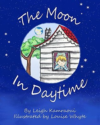 The Moon In Daytime: A moon story book for kids: Astronomy for small kids! (Science, Nature & How It Works 1)