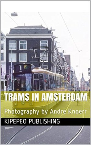 Trams in Amsterdam: Photography by Andre Knoerr