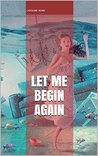 Let Me Begin Again