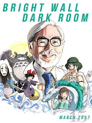 Bright Wall Dark Room Issue 45 Studio Ghibli March 2017 By Chad Perman