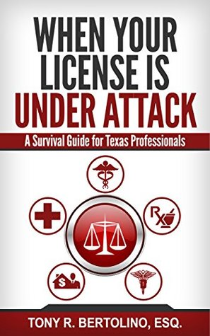 When Your License is Under Attack: A Survival Guide for Texas Professionals