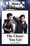 The Closer You Get (The Distance Between Us, #2; Wilde's, #4)