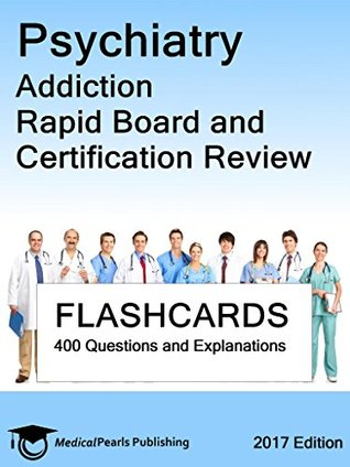 Psychiatry Addiction: Rapid Board and Certification Review