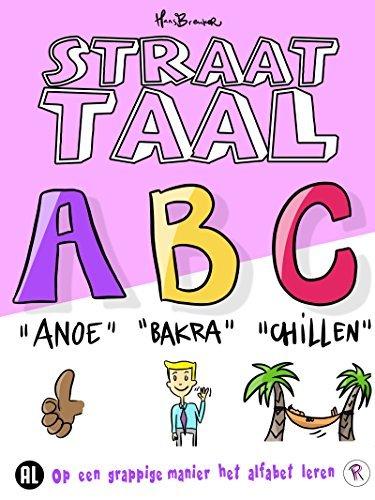 ABC alfabet boekje; Straattaal: Op een originele manier je kind het alfabet leren. (ABC alfabet Rilla series Book 1)
