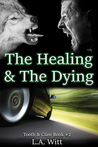 The Healing & The Dying (Tooth & Claw, #2)