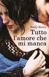 Tutto l'amore che mi manca by Emily Henry