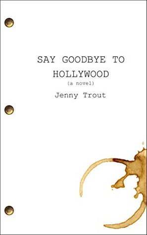 Say Goodbye to Hollywood by Jenny Trout