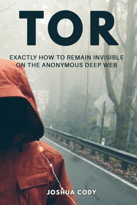 Tor: Exactly How to Remain Invisible on the Anonymous Deep Web