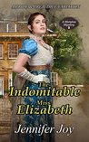 The Indomitable Miss Elizabeth: A Pride & Prejudice Variation