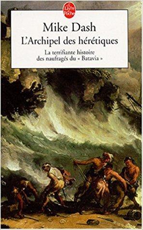 """L'archipel Des Hérétiques: La Terrifiante Histoire Des Naufragés Du """"Batavia"""