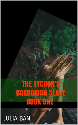 The Tycoon's Barbarian slave book one