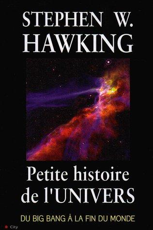 Petite histoire de l'univers: Du Big Bang à la fin du monde