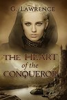 The Heart of the Conqueror (The Chronicles of Matilda, Lady of Flanders, #1)