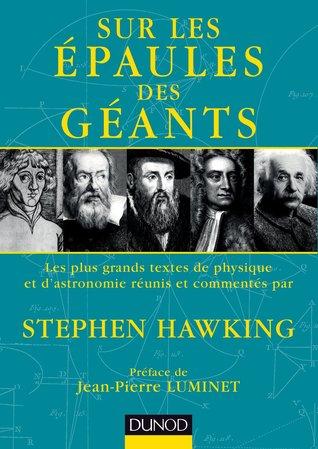 Sur Les Epaules Des Geants - Les Plus Grands Textes de Physique Et D'Astronomie: Les Plus Grands Textes de Physique Et D'Astronomie