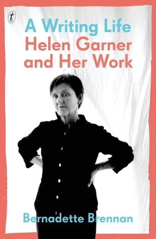 A Writing Life:Helen Garner and Her Work