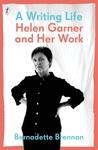 A Writing Life:Helen Garner and Her Work