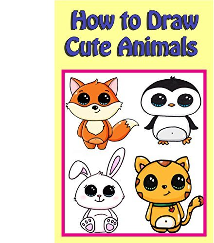 How to Draw Cute Animals: Easy step by step guide for kids on how to draw cute animals