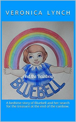Bluebell And the Rainbow: A bedtime story of Bluebell and her search for the treasure at the end of the rainbow.
