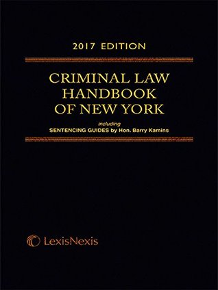 Criminal Law Handbook of the State of New York, 2017 Edition