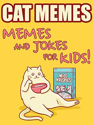 CAT MEMES: Hilarious Cat Memes For Kids! & Joke Book 2017 - Pokemon Memes Included : Cat Memes, Ultimate Memes, Memes For Kids, Memes Free, Pikachu Books