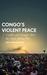 Congo's Violent Peace by Kris Berwouts