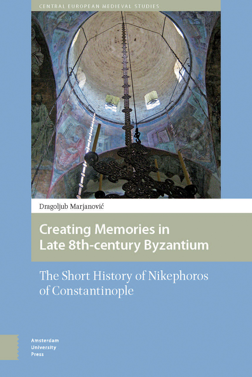 Creating Memories in Late 8th-Century Byzantium: The Short History of Nikephoros of Constantinople