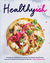 Healthyish A Cookbook with Seriously Satisfying, Truly Simple, Good-For-You (but not too Good-For-You) Recipes for Real Life by Lindsay Hunt