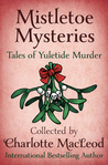 Mistletoe Mysteries: Tales of Yuletide Murder