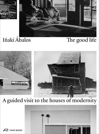 The Good Life: A Guided Visit to the Houses of Modernity par Iñaki Ábalos, Paul Hammond