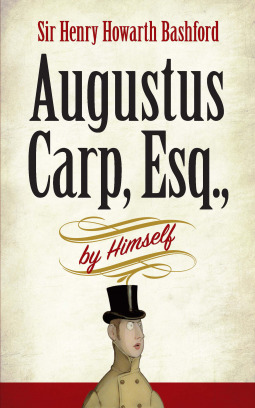 Augustus Carp, Esq., by Himself by Henry Howarth Bashford