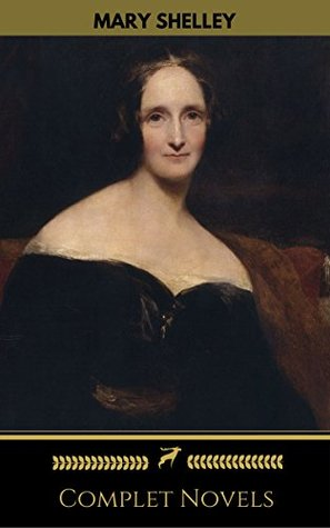 Mary Shelley: Complete Novels