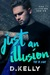 Just an Illusion - The B Side (The Illusion, #2) by D. Kelly