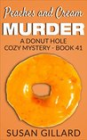 Peaches and Cream Murder (Donut Hole Mystery #41)