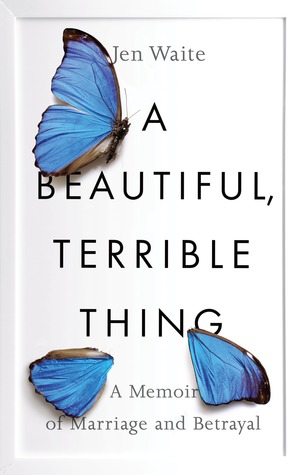 A Beautiful Terrible Thing Memoir Of Marriage And Betrayal