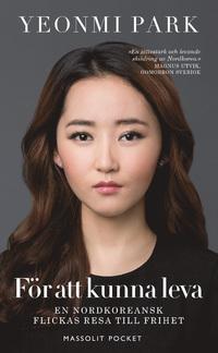 För att kunna leva: en nordkoreansk flickas resa till frihet