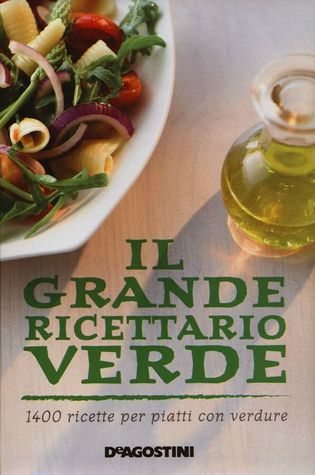 Il grande ricettario verde: 1400 ricette per piatti con verdure