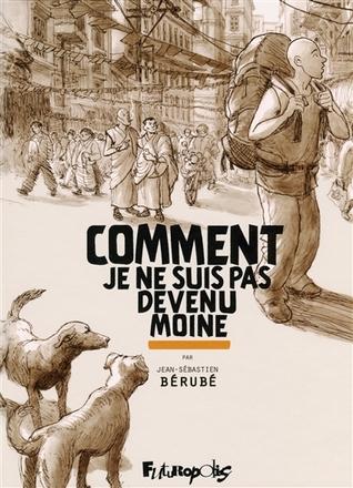 Comment je ne suis pas devenu moine by Jean-Sébastien Bérubé
