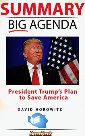 Summary: Big Agenda: President Trump's Plan to Save America by David Horowitz
