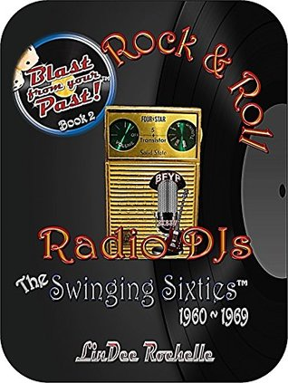 Rock & Roll Radio DJs: The Swinging Sixties 1960-1969 (Blast from Your Past! Book 2)