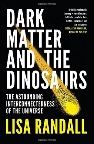 Dark Matter and the Dinosaurs: The Astounding Interconnectedness of the Universe por Lisa Randall