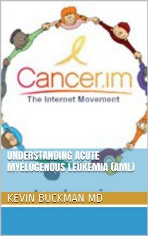 Understanding Acute Myelogenous Leukemia (AML) (Cancer.im Book 1)