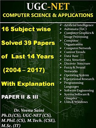 UGC NET COMPUTER SCIENCE SUBJECT WISE SOLVED PAPERS WITH EXPLANATION: 16 Subject wise explanatory solved papers of last 14 years 2004-2017