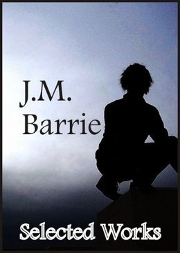 Selected works of J. M. Barrie