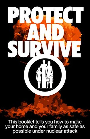 Protect and Survive: This booklet tells you how to make your home and family as safe as possible under nuclear attack