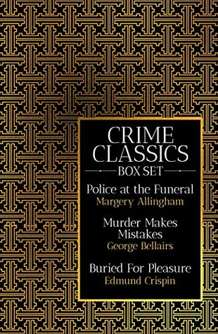 Crime Classics Box Set: Police at the Funeral by Margery Allingham, Murder Makes Mistakes by George Bellairs, Buried For Pleasure by Edmund Crispin