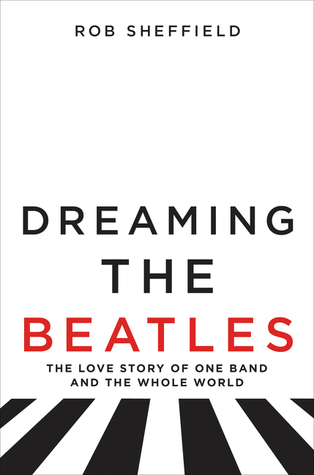 Dreaming the beatles the love story of one band and the whole dreaming the beatles the love story of one band and the whole world by robert j sheffield fandeluxe Choice Image