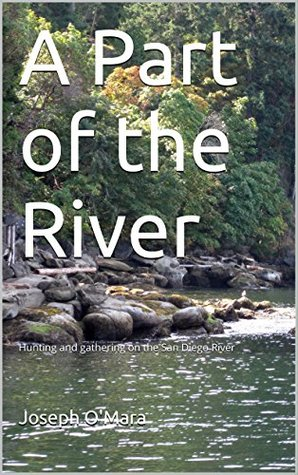 A Part of the River: Hunting and gathering on the San Diego River