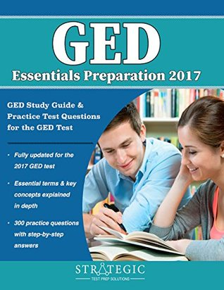 GED Essentials Preparation 2017: GED Study Guide & Practice Test Questions for the GED Test